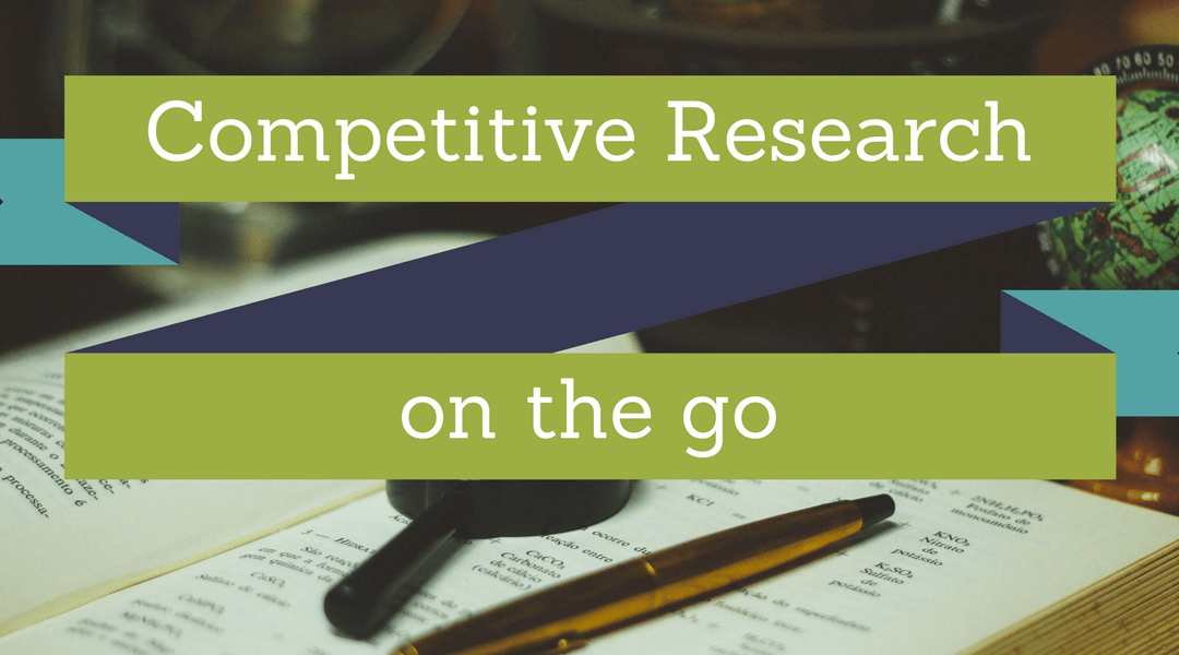 How to Perform Competitive Research on The Go